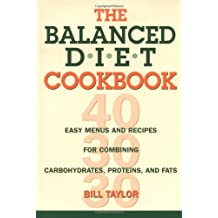 The Balanced Diet Cookbook: Easy Menus and Recipes for Combining Carbohydrates, Proteins and Fats