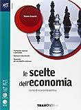 Le scelte dell'economia. Openbook-Extrakit. Per le Scuole superiori. Con e-book. Con espansione online