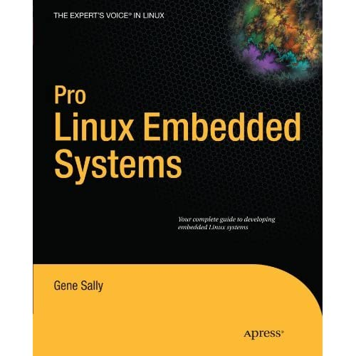 Pro Linux Embedded Systems (Expert's Voice in Linux) by Gene Sally (2009-12-27)