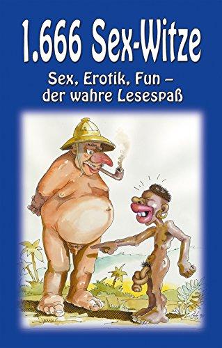 1.666 Sex-Witze: Sex, Erotik und Fun - der wahre Lesespaß!