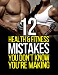 12 Health and Fitness Mistakes You Do...