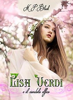 Lisa Verdi e il ciondolo elfico (La Saga di Lisa Verdi Vol. 1) di [Black, M.P.]
