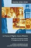 La France et l'Algérie: leçons d'histoire: De l'école en situation coloniale à l'enseignement du fait colonial (Hors-Collection) (French Edition)