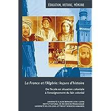 La France et l'Algérie: leçons d'histoire: De l'école en situation coloniale à l'enseignement du fait colonial (Hors-Collection)