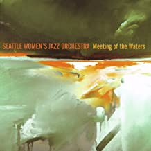 Meeting of the Waters by Seattle Womens Jazz Orchestra