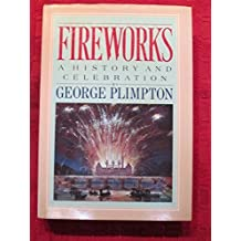 Fireworks : A History and Celebration by Plimpton, George (1984) Hardcover