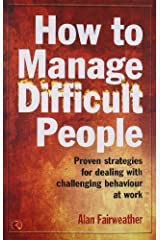 How To Manage Difficult People by Alan Fairweather (2010-10-01) Paperback