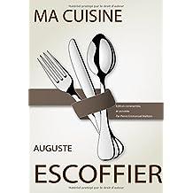 Ma cuisine: Édition commentée et annotée par Pierre-Emmanuel Malissin