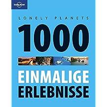 Lonely Planets 1000 einmalige Erlebnisse (Lonely Planet Reiseführer Deutsch)