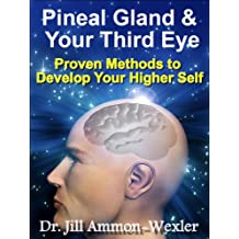 Pineal Gland & Third Eye: Proven Methods to Develop Your Higher Self (English Edition)