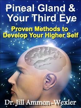 Pineal Gland & Third Eye: Proven Methods to Develop Your Higher Self (English Edition) von [Ammon-Wexler, Dr. Jill]