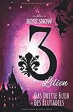 '3 Lilien: Das dritte Buch des Blutadels (Die Bücher des Blutadels, Band 3)' von Rose Snow