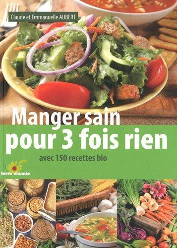 Manger sain pour 3 fois rien : Avec 150 recettes bio de Aubert, Claude (2009) Broché
