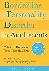 Borderline Personality Disorder in Adolescents, 2nd Edition: What To Do When Your Teen Has BPD: A Complete Guide for Families by Aguirre, Blaise A (2014) Paperback