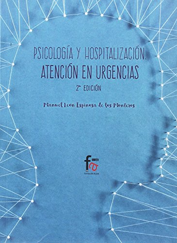 PSICOLOGIA Y HOSPITALIZACION EN URGENCIAS-2 EDICION por MANUEL LEON ESPINOSA DE LOS MONTEROS