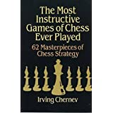 Most Instructive Games of Chess Ever Played: 62 Masterpieces of Chess Strategy