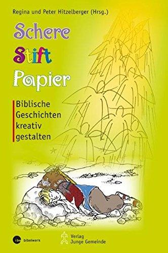 Schere, Stift, Papier: Biblische Geschichten kreativ gestalten (Materialien zur Gemeindearbeit)