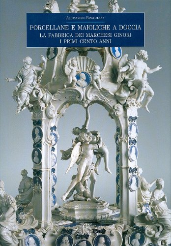 Porcellane E Maioliche a Doccia: La Fabbrica Dei Marchesi Ginori. I Primi Cento Anni