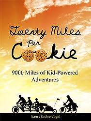 Twenty Miles per Cookie: 9000 Miles of Kid-Powered Adventures