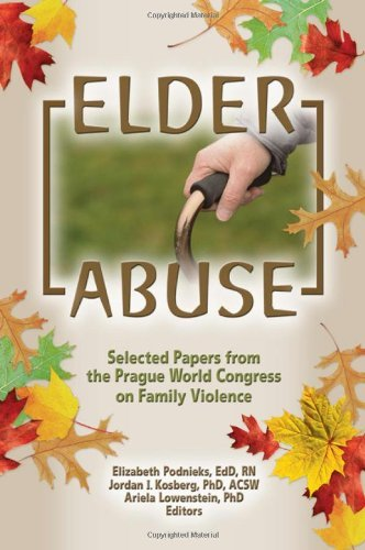 Elder Abuse: Selected Papers from the Prague World Congress on Family Violence by Elizabeth Podnieks (2005-04-27)