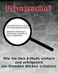 Privatsache? Wie Sie ihre E-Mails einfach und erfolgreich vor fremden Blicken schützen.