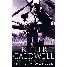 Killer Caldwell: Australia's greatest figher pilot (English Edition)