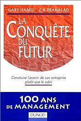 LA CONQUETE DU FUTUR. Construire l'avenir de son entreprise plutôt que le subir