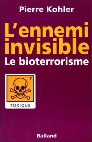 L'Ennemi invisible : Le Bioterrorisme par Pierre Kholer