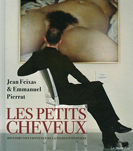 Les Petits Cheveux - Histoire non convenue de la pilosité féminine par Jean Feixas