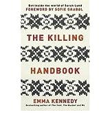 [(The Killing Handbook: Forbrydelsen Forever!)] [ By (author) Emma Kennedy ] [December, 2012]