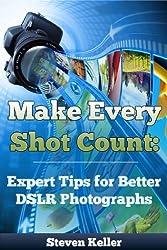 Make Every Shot Count: Expert Tips for Better DSLR Photographs