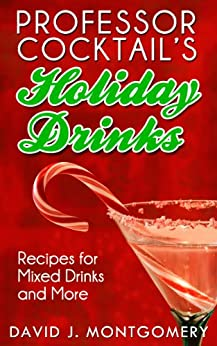 Professor Cocktail's Holiday Drinks: Recipes for Mixed Drinks and More (English Edition) di [Montgomery, David J.]
