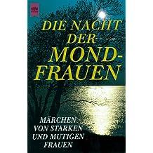 Die Nacht der Mondfrauen. Märchen von starken und mutigen Frauen.