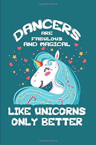 Dancers Are Fabulous And Magical - Like Unicorns Only Better: A Blank Lined Journal for Dancers Who Love Unicorns por Misty Fisher
