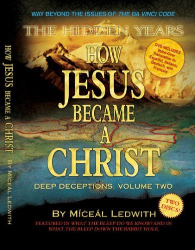 Bild von How Jesus Became a Christ: The Hidden Years. Vol. 2 of Deep Deceptions by Miceal Ledwith featured in What The BLEEP Do We Know!?