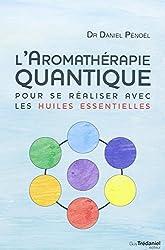 L'aromathérapie quantique : Pour se réaliser avec les huiles essentielles