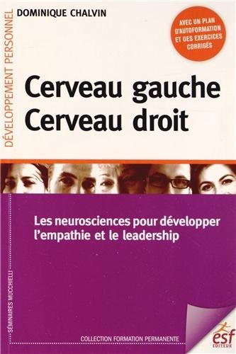 Cerveau gauche, cerveau droit : Les neurosciences pour développer l'empathie et le leadership par Dominique Chalvin