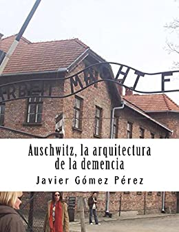 Auschwitz. la arquitectura de la demencia eBook: Pérez, Javier ...