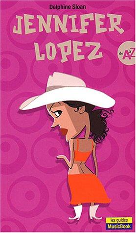 Jennifer Lopez de A à Z par Collectif