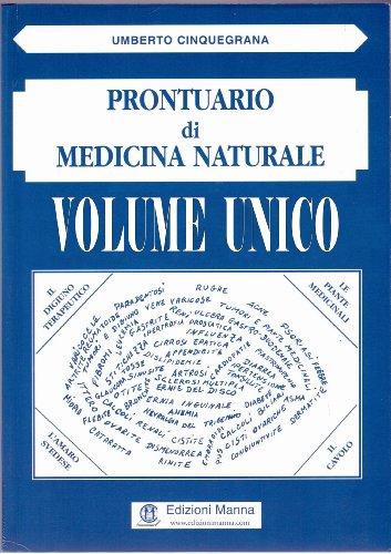 Prontuario di medicina naturale (volume unico): dalla natura rimedi facili per malattie difficili