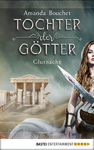 Tochter der Götter - Glutnacht: Roman (Tochter-der-Götter-Trilogie 1)