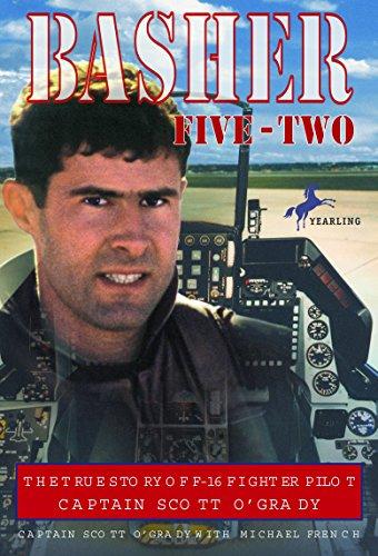 Basher Five-Two: The True Story of F-16 Fighter Pilot Captain Scott O'Grady por Scott O'Grady
