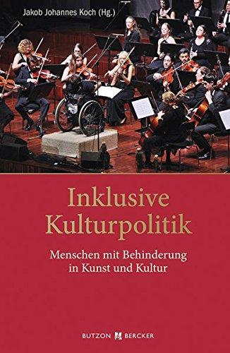 Inklusive Kulturpolitik: Menschen mit Behinderung in Kunst und Kultur