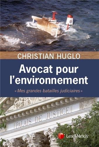Avocats pour l'environnement : Mes grandes batailles judiciaires