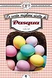 eBook Gratis da Scaricare Le cento migliori ricette di Pasqua eNewton Zeroquarantanove (PDF,EPUB,MOBI) Online Italiano