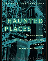 Haunted Places: The National Directory : Ghostly Abodes, Sacred Sites, Ufo Landings, and Other Supernatural Locations