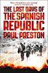 The Last Days Of The Spanish Republic par Paul Preston