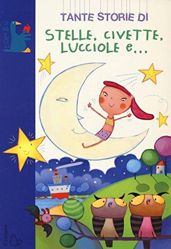 Tante storie di stelle, civette, lucciole e.... Ediz. illustrata