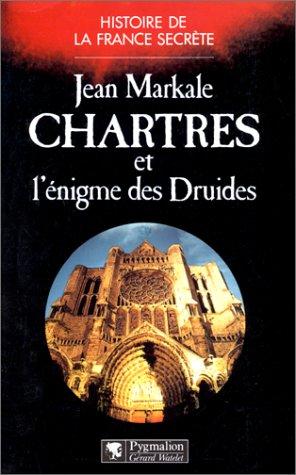 Chartres et l'énigme des druides par Jean Markale