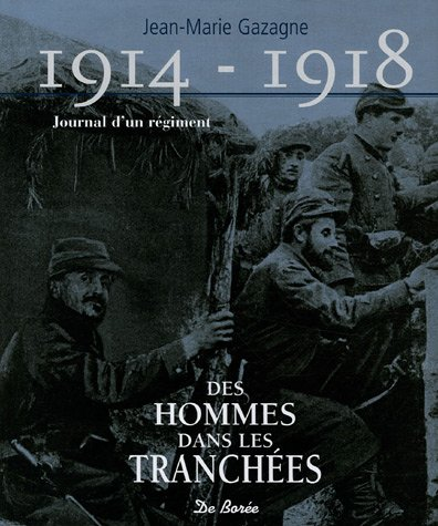 1914-1918 Journal d'un régiment : Des hommes dans les tranchées